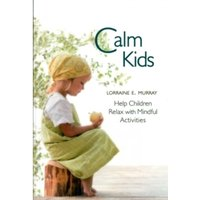 Calm Kids : Help Children Relax with Mindful Activities