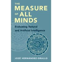 The Measure of All Minds : Evaluating Natural and Artificial Intelligence