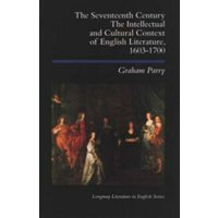 The Seventeenth Century : The Intellectual and Cultural Context of English Literature, 1603-1700