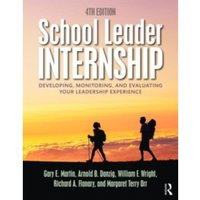 School Leader Internship : Developing, Monitoring, and Evaluating Your Leadership Experience