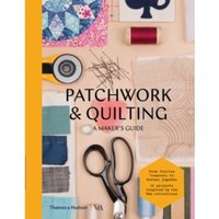 Patchwork and Quilting : A Maker's Guide