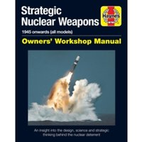 Nuclear Weapons Manual : 1945 Onwards (Strategic and Tactical Delivery Systems)