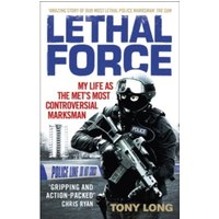 Lethal Force : My Life As the Met's Most Controversial Marksman
