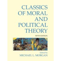Classics of Moral and Political Theory : 5th Edition