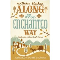 Along the Enchanted Way : A Story of Love and Life in Romania