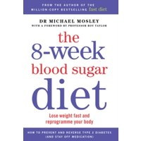 The 8-Week Blood Sugar Diet : Lose Weight Fast and Reprogramme Your Body for Life