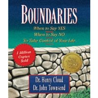 Boundaries : When to Say Yes, When to Say No-To Take Control of Your Life
