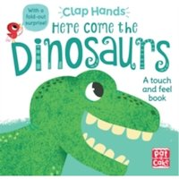 Clap Hands: Here Come the Dinosaurs : A touch-and-feel board book with a fold-out surprise