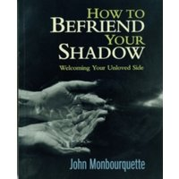 How to Befriend Your Shadow : Welcoming Your Unloved Side