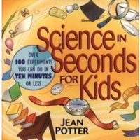 Science in Seconds for Kids: Over 100 Experiments You Can Do in Ten Minutes Or Less by Jean Potter (Paperback, 1995)