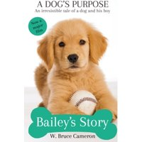 Bailey's Story : A Dog's Purpose