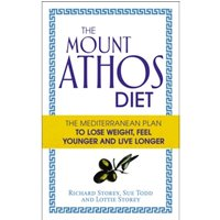 The Mount Athos Diet : The Mediterranean Plan to Lose Weight, Feel Younger and Live Longer