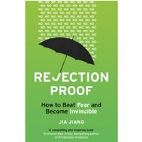 Rejection Proof : How to Beat Fear and Become Invincible