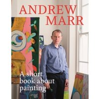 A Short Book About Painting by Andrew Marr (Hardback, 2017)