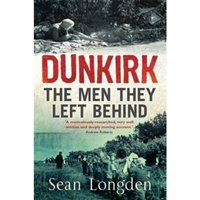 Dunkirk: The Men They Left Behind by Sean Longden (Paperback, 2004)