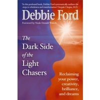 Dark Side of the Light Chasers : Reclaiming your power, creativity, brilliance, and dreams