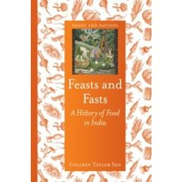 Feasts and Fasts: A History of Food in India by Colleen Taylor Sen (Hardback, 2015)