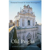Old Puglia : A Cultural Companion to South-Eastern Italy