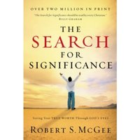 The Search for Significance : Seeing Your True Worth Through God's Eyes
