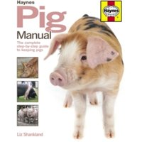 Pig Manual : The Complete Step-by-Step Guide to Keeping Pigs
