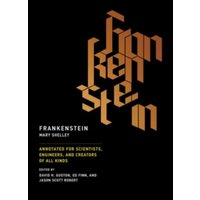 Frankenstein : Annotated for Scientists, Engineers, and Creators of All Kinds