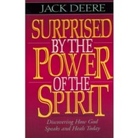 Surprised by the Power of the Spirit : Discovering How God Speaks and Heals Today