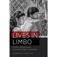 Lives in Limbo : Undocumented and Coming of Age in America