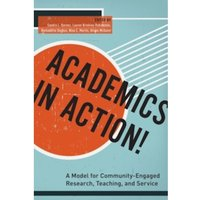 Academics in Action! : A Model for Community-Engaged Research, Teaching, and Service