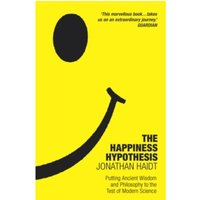 The Happiness Hypothesis : Putting Ancient Wisdom to the Test of Modern Science