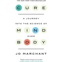 Cure: A Journey into the Science of Mind Over Body by Jo Marchant (Paperback, 2016)