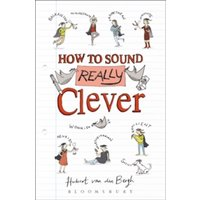 How to Sound Really Clever : 600 Words You Need to Know