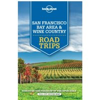 Lonely Planet San Francisco Bay Area & Wine Country Road Trips by Lonely Planet, Sara Benson, Beth Kohn, John A....