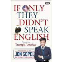 If Only They Didn't Speak English : Notes From Trump's America
