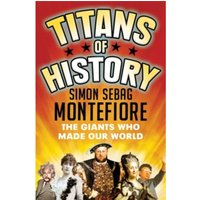 Titans of History : The Giants Who Made Our World