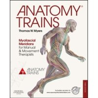 Anatomy Trains : Myofascial Meridians for Manual and Movement Therapists