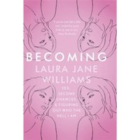 Becoming : Sex, Second Chances, and Figuring Out Who the Hell I am
