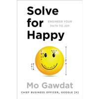 Solve For Happy : Engineer Your Path to Joy