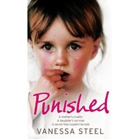 Punished : A Mother's Cruelty. a Daughter's Survival. a Secret That Couldn't be Told.