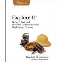 Explore It! : Reduce Risk and Increase Confidence with Exploratory Testing