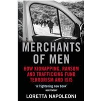 Merchants of Men : How Kidnapping, Ransom and Trafficking Fund Terrorism and ISIS
