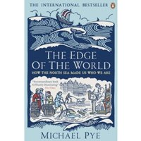 The Edge of the World : How the North Sea Made Us Who We are