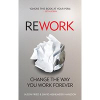 ReWork: Change the Way You Work Forever by David Heinemeier Hansson, Jason Fried (Paperback, 2010)