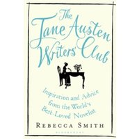The Jane Austen Writers' Club : Inspiration and Advice from the World's Best-loved Novelist