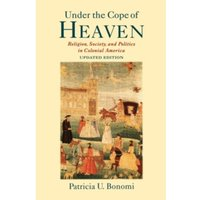 Under the Cope of Heaven : Religion, Society, and Politics in Colonial America