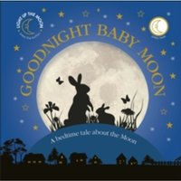 Goodnight Baby Moon : A Bedtime Tale About the Moon