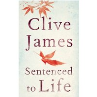 Sentenced to Life by Clive James (Hardback, 2015)