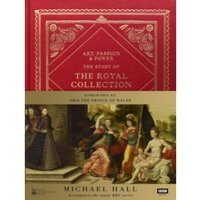 Art, Passion & Power : The Story of the Royal Collection