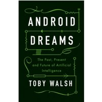 Android Dreams : The Past, Present and Future of Artificial Intelligence