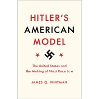 Hitler's American Model: The United States and the Making of Nazi Race Law by James Q. Whitman (Hardback, 2017)