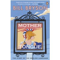 Mother Tongue: The Story of the English Language by Bill Bryson (Paperback, 2009)